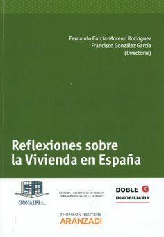 Reflexiones sobre la vivienda en España / por Fernando García-Moreno Rodríguez, Francisco González García (directores) ; Alicia Izquierdo Yusta...[et al.]. - Cizur Menor (Navarra) : Aranzadi, 2013