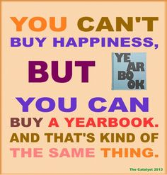 You can't buy happiness, but you CAN buy a yearbook and that's kind of the same thing. Yearbook Memes, Yearbook Class, Yearbook Design, High School Yearbook, Yearbook Ideas, Yearbook Spreads, Yearbook Covers, Teaching Yearbook, Centennial High School