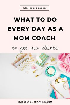 What to Do Every Day as a Mom Coach to Get New Clients - bliss beyond naptime Creating A Business, Growing Your Business, Business Tips, How To Make Money, How To Get, Successful Online Businesses, Entrepreneur Inspiration, Work From Home Moms, Pinterest Marketing
