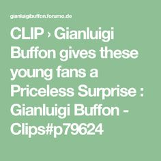 CLIP › Gianluigi Buffon gives these young fans a Priceless Surprise : Gianluigi Buffon - Clips#p79624