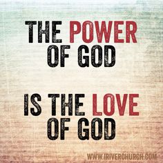 The power of God is the love of God