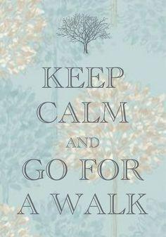 keep calm and go for a walk / created with Keep Calm and Carry On for iOS #keepcalm