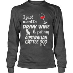 Just Want To Drink Wine & Pet Australian Cattle Dog T-Shirt #gift #ideas #Popular #Everything #Videos #Shop #Animals #pets #Architecture #Art #Cars #motorcycles #Celebrities #DIY #crafts #Design #Education #Entertainment #Food #drink #Gardening #Geek #Hair #beauty #Health #fitness #History #Holidays #events #Home decor #Humor #Illustrations #posters #Kids #parenting #Men #Outdoors #Photography #Products #Quotes #Science #nature #Sports #Tattoos #Technology #Travel #Weddings #Women