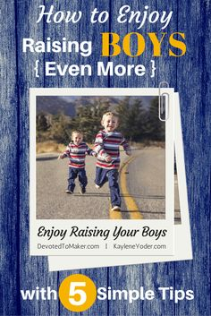 Five tips on how to enjoy raising your boys!
