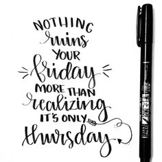 Nothing ruins your Friday more than realizing it's only Thursday - lettering with Tombow Fudenosuke brush pen