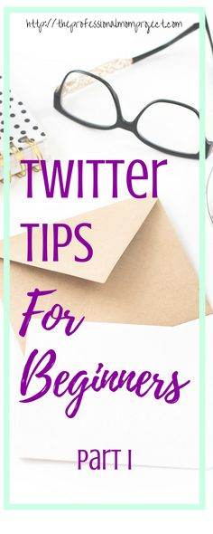 Twitter Tips for Beginners // The Professional Mom Project #twittermarketing