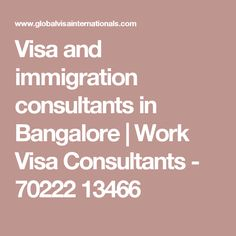 Visa and immigration consultants in Bangalore | Work Visa Consultants - 70222 13466