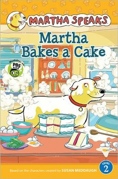 Martha Speaks: Martha Bakes a Cake Reader Find this in the Beginning Reader section under EE BAR.  Guided Reading Level - J