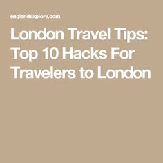 London Travel Tips: Top 10 Hacks For Travelers to London