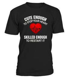 # Cute Enough To Stop Your Heart T-Shirt .   Funny tee shirts for registered nurses, licensed practical nurses, certified nursing assistants, nursing assistants and patient care assistants! Great gift idea for anyone in the medical field. It's a great gift for nurses, doctors, and even makes a great graduation gift for nursing students. TIP: If you buy 2 or more (hint: make a gift for someone or team up) you'll save quite a lot on shipping. Guaranteed safe and secure checkout via:  Paypal…
