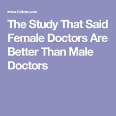 The Study That Said Female Doctors Are Better Than Male Doctors