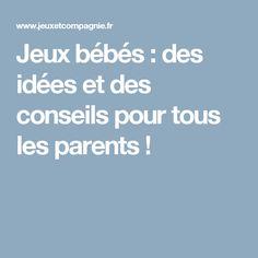 Jeux bébés : des idées et des conseils pour tous les parents !