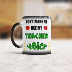 Do Not Make Me Use My Teacher Voice - Funny Mug, Teacher Mug, Teacher Gift, Gift For Teacher, Funny Teacher Motivational Mug Color changing #funnymug #etsylove #etsyforall #supportsmallbusiness