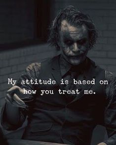 Quotes : My attitude is based on how you treat me. Positive Quotes : My attitude is based on how you treat me.Positive Quotes : My attitude is based on how you treat me. Quotes About Attitude, My Attitude, Positive Attitude, Joker Qoutes, Best Joker Quotes, Badass Quotes, Best Quotes Of All Time, Citations Jokers, Citations Film