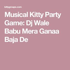 Musical Kitty Party Game: Dj Wale Babu Mera Ganaa Baja De