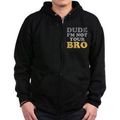 Dude Not Your Bro Zip Hoodie HOODIE