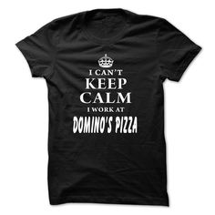 I Cant Keep Calm! • I Work At Dominos PizzaDo you work at Dominos Pizza? Then this shirt is perfect for you. Limited Edition. Not availablt in store. Get yours now before it goneDominos Pizza