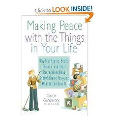 Making Peace with the Things in Your Life: Why Your Papers, Books, Clothes, and Other Possessions Keep Overwhelming You and What to Do About It - Cindy Glovinsky Your Life, Organize, Self, Study, Peace, Organization, Reading, Books, Clothes