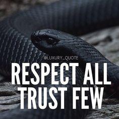 Respect all trust few .......