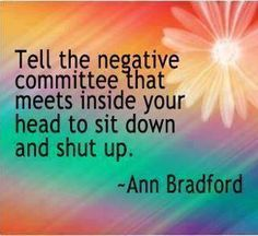 Tell the negative committee that meets inside your head to sit down and shut up. #IAmEnough