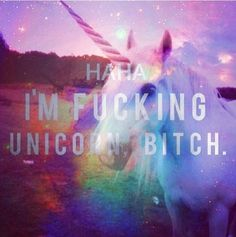 I'm a unicorn betch