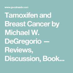 Tamoxifen and Breast Cancer by Michael W. DeGregorio — Reviews, Discussion, Bookclubs, Lists