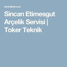 Sincan Etimesgut Arçelik Servisi | Toker Teknik