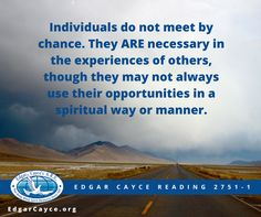 Individuals do not meet by chance. They ARE necessary in the experiences of others, though they may not always use their opportunities in a spiritual way or manner. #Edgar Cayce Reading 2751-1
