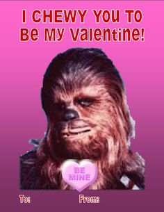 Star Wars...I CHEWY You To Be My Valentine!