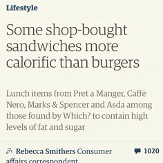 Nice article in The Guardian thuis week: Try to look at the nutritional information on food packaging. Shop bought sandwiches and salads can be so deceiving, you could be thinking that you are having something healthy when in fact it is loaded with calories, sugar and fat. Sometimes the information will be labelled on the front, if not check the back! It's a good habit to have