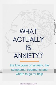 What actually is anxiety? The low down on anxiety, causes, treatment and where to go for help