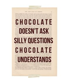 Chocolate Doesn't Ask Silly Questions, Chocolate Understands - funny quote poster dictionary art print Art Quotes Funny, Great Quotes, Quotes To Live By, Me Quotes, Inspirational Quotes, Quote Art, Funny Art, Food Quotes, Quote Prints