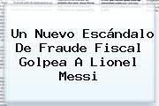 http://tecnoautos.com/wp-content/uploads/imagenes/tendencias/thumbs/un-nuevo-escandalo-de-fraude-fiscal-golpea-a-lionel-messi.jpg Lionel Messi. Un nuevo escándalo de fraude fiscal golpea a Lionel Messi, Enlaces, Imágenes, Videos y Tweets - http://tecnoautos.com/actualidad/lionel-messi-un-nuevo-escandalo-de-fraude-fiscal-golpea-a-lionel-messi/