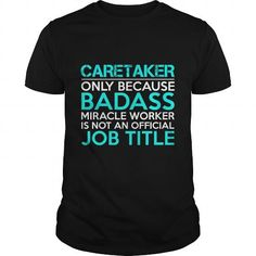 CARETAKER Only Because Badass Miracle Worker Isn't An Official Job Title T-Shirts, Hoodies, Sweatshirts, Tee Shirts (24.99$ ==► Shopping Now!)