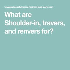 What are Shoulder-in, travers, and renvers for?
