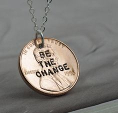 A subtle pun with a lot of meaning, these pendents feature the message ' BE THE CHANGE' hand stamped onto a penny. Description from kathrynriechert.com. I searched for this on bing.com/images