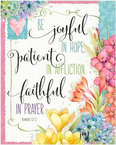 Romans 12:12 - Be joyful in hope, patient in affliction, faithful in prayer. - Joy Hall Art and Design Studio