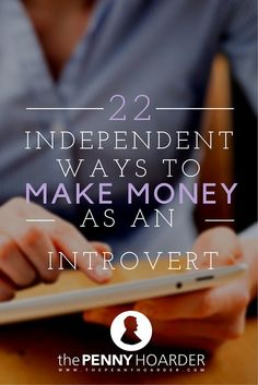 """I love people, but I confess I don't love """"networking"""" being part of a """"team"""" or any other circumstance when I have to share responsibility with other individuals. The Penny Hoarder - http://www.thepennyhoarder.com/independent-ways-to-make-money-as-an-introvert/ make extra money, ideas to make extra money"""