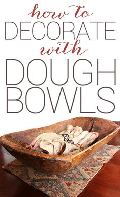 What is it about the rustic charm of an antique dough bowl that calls my name? If you& a lover of all things rustic like me, figuring out ways to incorporate things like this into your home decor is.