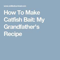 How To Make Catfish Bait: My Grandfather's Recipe