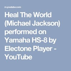 Heal The World (Michael Jackson) performed on Yamaha HS-8 by Electone Player - YouTube