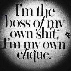 Boss bitch of my own clique Boss Bitch Quotes, This Is Your Life, Wise Words, Quotes To Live By, Favorite Quotes, Diva, Funny Quotes, Funny Pics, Quotes Quotes