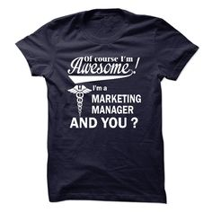 Of course i am awesome, I am a MARKETING MANAGER T Shirt, Hoodie, Sweatshirt
