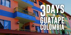 3 Days in Guatape Colombia