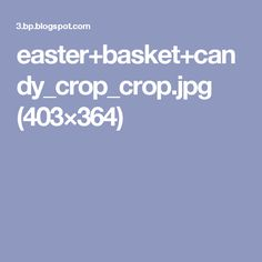 easter+basket+candy_crop_crop.jpg (403×364)