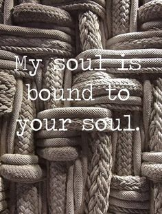 My soul is bound to your soul. #love #souls #forever