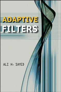 """Read """"Adaptive Filters"""" by Ali H. Sayed available from Rakuten Kobo. Adaptive filtering is a topic of immense practical and theoretical value, having applications in areas ranging from digi. Computer Projects, The Book, Filters, Audiobooks, Ali, Ebooks, Engineering, Digital, Extensions"""
