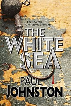 The White Sea: A contemporary thriller set in Greece starring private investigator Alex Mavros (An Alex Mavros Mystery) by Paul Johnston.