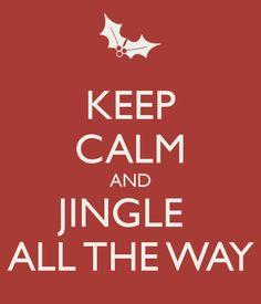 KEEP CALM AND JINGLE ALL THE WAY