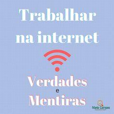 Verdades e Mentiras sobre trabalhar na Internet, confira o artigo!